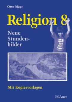 Religion 8. Neubearbeitung - Mayr, Otto