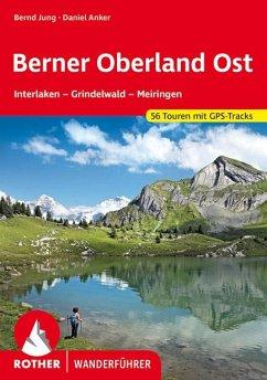 Berner Oberland Ost - Jung, Bernd;Anker, Daniel