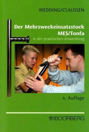 Der Mehrzweckeinsatzstock MES / Tonfa in der praktischen Anwendung - Wedding, Jürgen; Claussen, Uwe