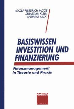 Basiswissen Investition und Finanzierung - Jacob, Adolf-Friedrich;Klein, Sebastian;Nick, Andreas