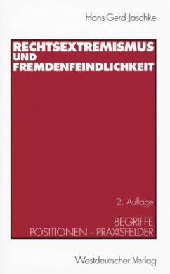 Rechtsextremismus und Fremdenfeindlichkeit - Jaschke, Hans-Gerd