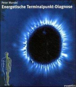Energetische Terminalpunkt-Diagnose - Mandel, Peter