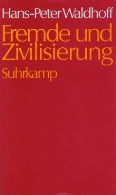 Fremde und Zivilisierung - Waldhoff, Hans-Peter