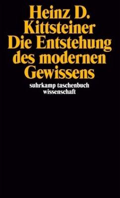 Die Entstehung des modernen Gewissens - Kittsteiner, Heinz D.