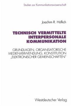Technisch vermittelte interpersonale Kommunikation - Höflich, Joachim R.