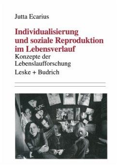 Individualisierung und soziale Reproduktion im Lebensverlauf - Ecarius, Jutta