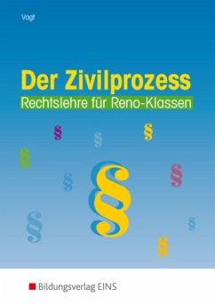 Der Zivilprozess / Rechtslehre für Reno-Klassen Tl.1 - Vogt, Hans-Egon