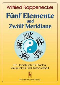 Fünf Elemente und zwölf Meridiane - Rappenecker, Wilfried
