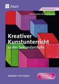 Kreativer Kunstunterricht in der Sekundarstufe. Arbeiten mit Farben