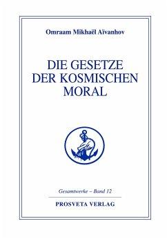Die Gesetze der kosmischen Moral - Aivanhov, Omraam M.
