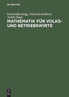 Mathematik für Volks- und Betriebswirte - Kallischnigg, Gerd; Dinge, Achim; Kockelkorn, Ulrich