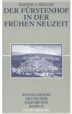 Der Fürstenhof in der Frühen Neuzeit - Müller, Rainer A.