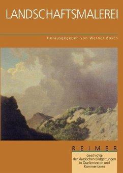 Geschichte der klassischen Bildgattungen in Quellentexten und Kommentaren. Landschaftsmalerei