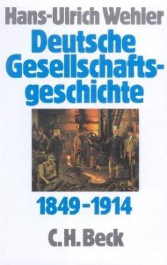 Deutsche Gesellschaftsgeschichte 1849 - 1914 - Wehler, Hans-Ulrich