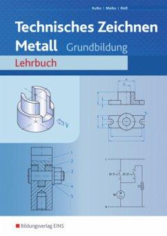 Technisches Zeichnen Metall. Arbeitsheft. Grundbildung - Kutka, Helmut; Marku, Josef; Rieß, Helmut