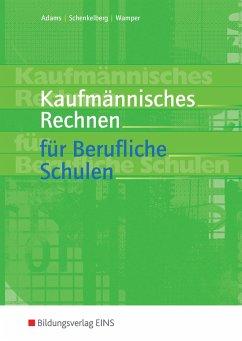 Kaufmännisches Rechnen für berufliche Schulen - Adams, Manfred; Oligschläger, Josef; Schenkelberg, Hermann