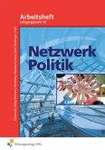 Netzwerk Politik. Arbeitsblätter. 10 Jahrgangsstufe. Arbeitsheft
