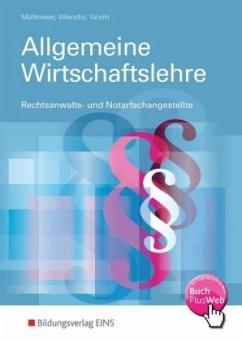 Allgemeine Wirtschaftslehre Rechtsanwalts- und Notarfachangestellte - Möhlmeier, Heinz; Wierichs, Günter; Wurm, Gregor