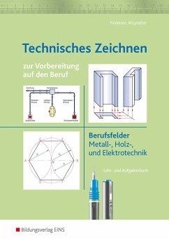 Technisches Zeichnen zur Vorbereitung auf den Beruf - Findeisen, Alfred; Weyrather, Wolfgang