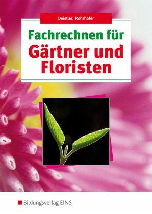 Fachrechnen für Gärtner und Floristen. Lehr-/Fachbuch - Deistler, Maren; Rohrhofer, Hubert