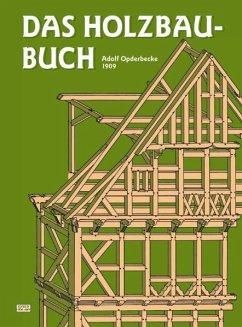 Das Holzbau-Buch - Opderbecke, Adolf