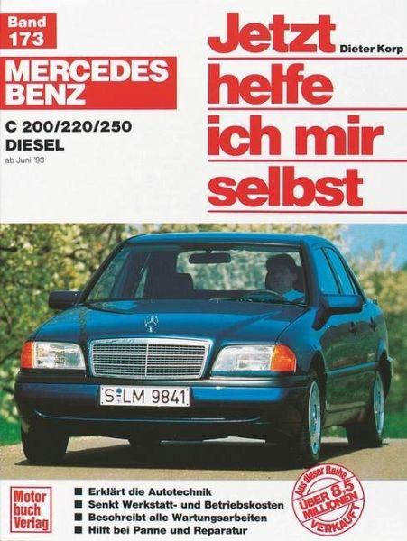 Mercedes Benz C 200 / 220/ 250 Diesel ab Juni '93. Jetzt helfe ich mir selbst - Korp, Dieter