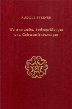 Weltenwunder, Seelenprüfungen und Geistesoffenbarungen - Steiner, Rudolf