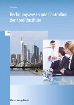 Rechnungswesen und Controlling der Kreditinstitute - Schuster, Dietmar