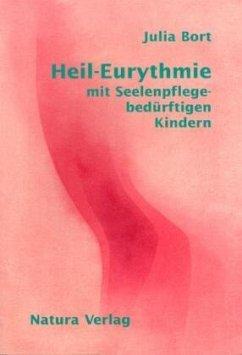 Heil - Eurythmie mit Seelenpflege-bedürftigen Kindern - Bort, Julia
