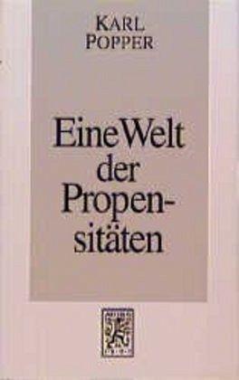 Eine Welt der Propensitäten - Popper, Karl R.