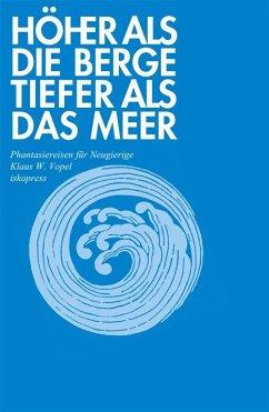 Höher als die Berge, tiefer als das Meer - Vopel, Klaus W.