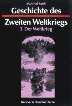 Geschichte des Zweiten Weltkriegs 3 - Rauh, Manfred Rauh, Manfred