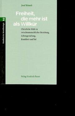 Freiheit, die mehr ist als Willkür / Handbuch der Moraltheologie Bd.2 - Römelt, Josef