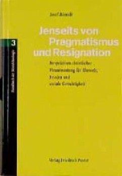 Jenseits von Resignation und Pragmatismus / Handbuch der Moraltheologie Bd.3 - Römelt, Josef
