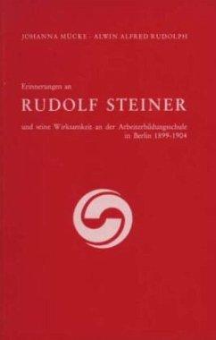 Erinnerungen an Rudolf Steiner und seine Wirksamkeit an der Arbeiter-Bildungsschule in Berlin 1899-1904 - Mücke, Johanna;Rudolph, Alwin A