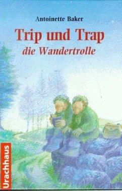 Trip und Trap, die Wandertrolle - Baker, Antoinette