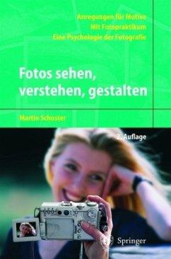 Fotos sehen, verstehen, gestalten - Schuster, Martin