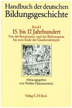 15. bis 17. Jahrhundert / Handbuch der deutschen Bildungsgeschichte, 6 Bde. Bd.1 - Hammerstein, Notker (Hrsg.)