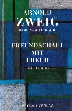 Freundschaft mit Freud - Zweig, Arnold;Zweig, Arnold Zweig, Arnold