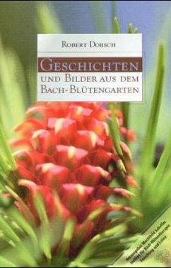 Geschichten und Bilder aus dem Bach-Blütengarten - Dorsch, Robert