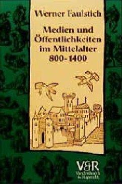 Medien und Öffentlichkeiten im Mittelalter 800 - 1400 - Faulstich, Werner