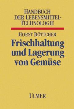 Frischhaltung und Lagerung von Gemüse - Böttcher, Horst