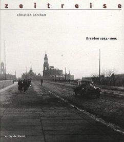 Zeitreise. Bilder einer Stadt. Dresden 1954-1995