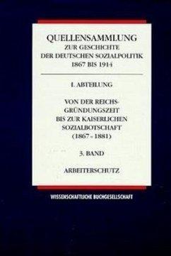 Von der Reichsgründungszeit bis zur Kaiserlichen Sozialbotschaft 1867-1881 / Quellensammlung zur Geschichte der deutschen Sozialpolitik 1867 bis 1914 Abt.1, Bd.3
