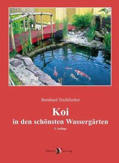 Koi in den schönsten Wassergärten - Teichfischer, Bernhard