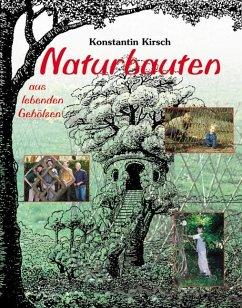 Naturbauten aus lebenden Gehölzen - Kirsch, Konstantin