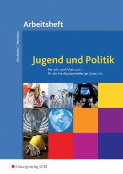 Jugend und Politik. Arbeitsheft - Dieckerhoff, Willi; Friedrichs, Karl