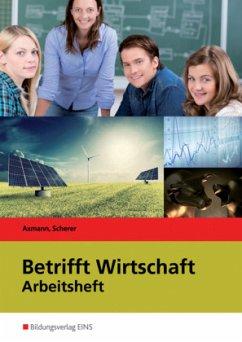 Betrifft Wirtschaft. Arbeitsheft Bd.6 - Axmann, Alfons; Scherer, Manfred