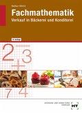 Fachmathematik für Fachverkäufer/-innen im Lebensmittelhandwerk. Verkauf in Bäckerei und Konditorei