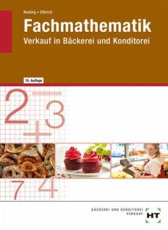 Fachmathematik für Fachverkäufer/-innen im Lebensmittelhandwerk. Verkauf in Bäckerei und Konditorei - Nuding, Helmut; Ulbrich, Klaus